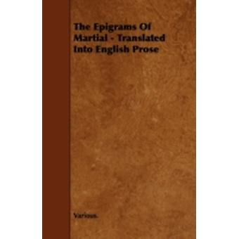 The Epigrams of Martial  Translated Into English Prose by Various