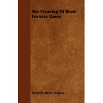 The Cleaning Of BlastFurnace Gases by Wagner & Frederick Henry