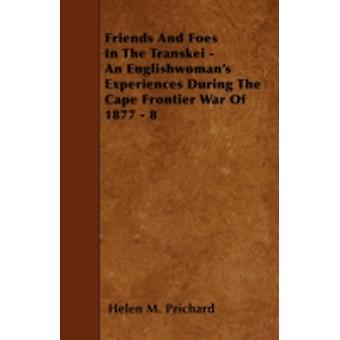 Friends And Foes In The Transkei  An Englishwomans Experiences During The Cape Frontier War Of 1877  8 by Prichard & Helen M.