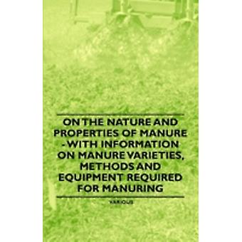 On the Nature and Properties of Manure  With Information on Manure Varieties Methods and Equipment Required for Manuring by Various