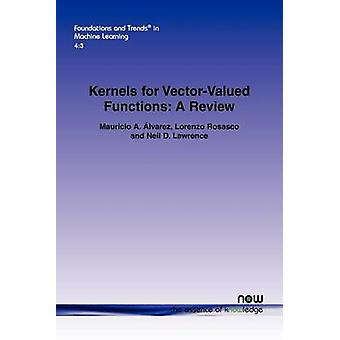 Kernels for VectorValued Functions A Review by Lvarez & Mauricio A.