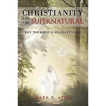 Christianity And The Supernatural Why the Bible is Relevant Today by Apelt & Mark R
