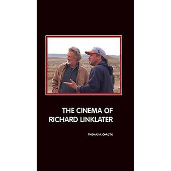 The Cinema of Richard Linklater by Christie & Thomas A.