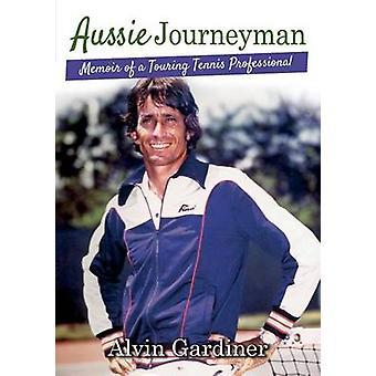 Aussie Journeyman Memoir of a Touring Tennis Professional by Gardiner & Alvin