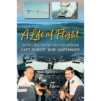 A Life of Flight One Pilots Story from Piper Cubs to 747s and Beyond by Gartshore & Robert Bob
