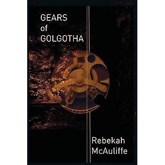Gears of Golgotha by McAuliffe & Rebekah