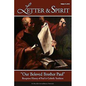 Letter  Spirit Vol. 11  Our Beloved Brother Paul  Reception History of Paul in Catholic Tradition by Hahn & Scott