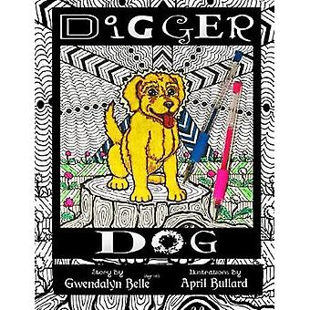 Digger Dog A Color Your Own Story Book by Belle & Gwendalyn