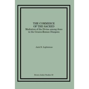 The Commerce of the Sacred Mediation of the Divine among Jews in the GraecoRoman Diaspora by Lightstone & Jack N.