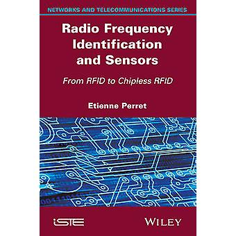 Radio Frequency Identification and Sensors From Rfid to Chipless Rfid by Perret & Etienne
