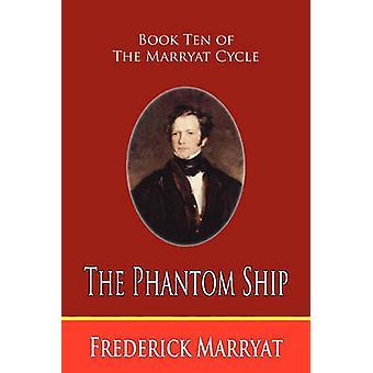 The Phantom Ship Book Ten of the Marryat Cycle by Marryat & Frederick