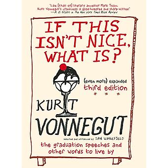If This Isnt Nice What Is by Kurt Vonnegut