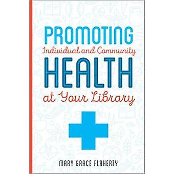 Promoting Individual and Community Health at Your Library by Mary Gra