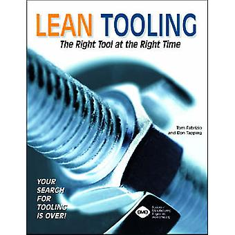 Lean Tooling - The Right Tool at the Right Time by Thomas A. Fabrizio