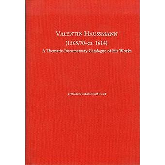 Valentin Haussmann (1565/70-ca. 1614) - A Thematic-Documentary Catalog