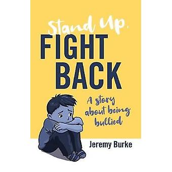Stand Up - Fight Back - A story about being bullied by Jeremy Burke -