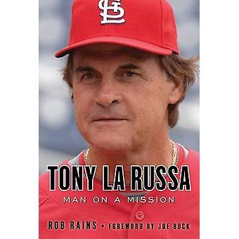 Tony La Russa - Man on a Mission by Rob Rains - 9781600785573 Book