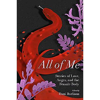 All Of Me - Stories of Love - Anger - and the Female Body by Dani Burl