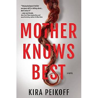 Mother Knows Best - A Novel of Suspense by Kira Peikoff - 978164385040