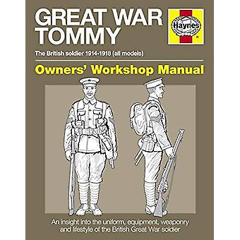 Great War Tommy Manual Owners' Workshop Manual - The British soldier 1