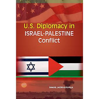U.S. Diplomacy in Israel-Palestine Conflict by Samuel Jacob Kuruvilla