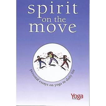 """Spirit on the Move - Personal Essays on Yoga in Daily Life by """"Yo"""