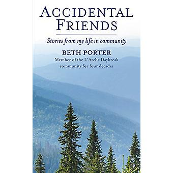 Accidental Friends - Stories from my life in community by Beth Porter
