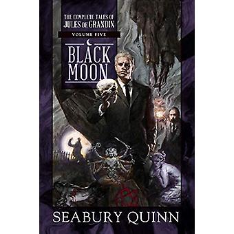 Black Moon - The Complete Tales of Jules de Grandin - Volume Five by S
