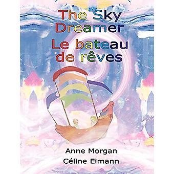 The Sky Dreamer / Le bateau de reves - Bilingual Edition by Anne Morga