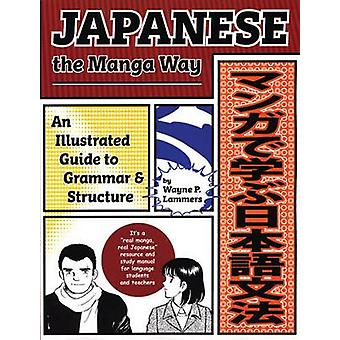 Japanese the Manga Way  An Illustrated Guide to Grammar and Structure by Wayne P Lammers