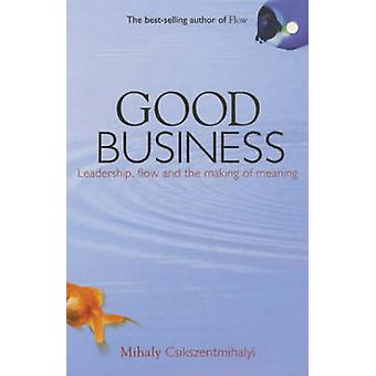 Good Business - Leadership - Flow and the Making of Meaning by Mihaly
