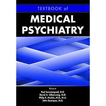 Textbook of Medical Psychiatry by Edited by Paul Summergrad & Edited by David A Silbersweig & Edited by Philip R Muskin & Edited by John Querques