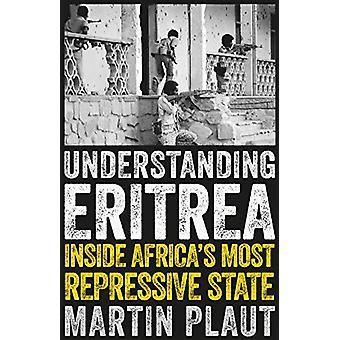 Understanding Eritrea - Inside Africa's Most Repressive State by Marti