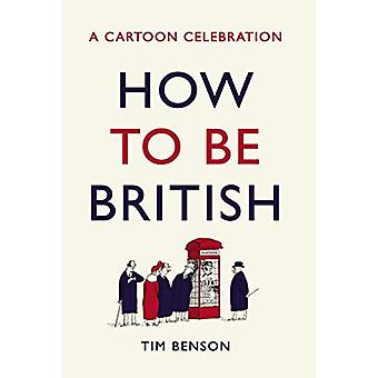 How to be British - A cartoon celebration by Tim Benson - 978178633233