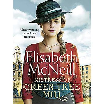 Mistress of Green Tree Mill - A heartwarming saga of rags to riches by