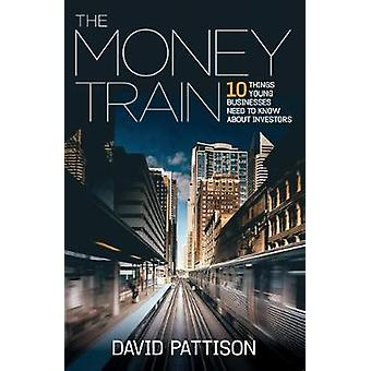 The Money Train 10 things young businesses need to know about investors