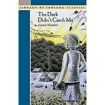 The Dark Didn't Catch Me by Crystal Thrasher - 9780253216854 Kirja