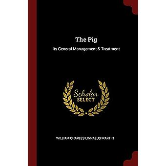 The Pig - Its General Management & Treatment by William Charles Li