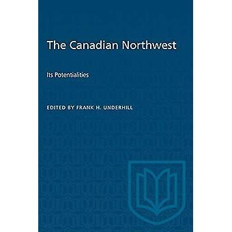 شمال غرب الكندية -- إمكاناتها من قبل فرانك H Underhill -- 978