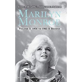 Icon - The Life - Times - and Films of Marilyn Monroe Volume 2 1956 to