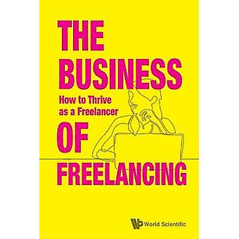 The Business of Freelancing How to Thrive as Freelancer