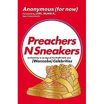 PreachersNSneakers 9 vragen om u te helpen uw geloof te leven in een tijdperk van kapitalisme consumentisme en wannabe celebrity authenticiteit in een tijdperk van ForProfit geloof en Wannabe beroemdheden