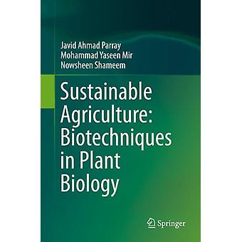 Sustainable Agriculture Biotechniques in Plant Biology di Parray & Javid AhmadYaseen Mir & MohammadShameem & Nowsheen
