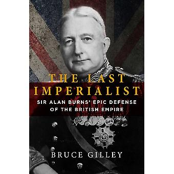 The Last Imperialist  Sir Alan Burnss Epic Defense of the British Empire by Bruce Gilley