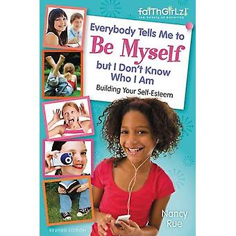 Everybody Tells Me to be Myself But I Don't Know Who I am by Nancy N.