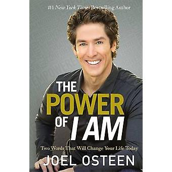 The Power of I am - Two Words That Will Change Your Life Today by Joel