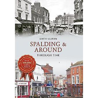 Spalding & Around Through Time by Keith Seaton - 9781445638119 Book