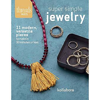 Super Simple Jewelry - Modern - Versatile Pieces to Make in 30 Minutes