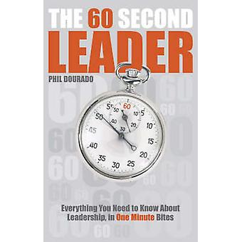 The 60 Second Leader - Everything You Need to Know About Leadership -