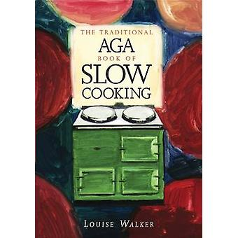 The Traditional Aga Book of Slow Cooking by Louise Walker - 978189979